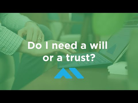 Estate Planning - Do I need a will or a trust?
