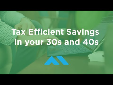Tax Efficient Savings in your 30s and 40s - How to save for low taxes in retirement